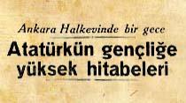 Atatürkün gençliğe yüksek hitabeleri