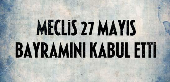 Meclis 27 Mayıs bayramını kabul etti