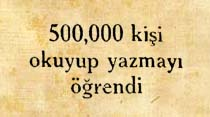 500,000 kişi okuyup yazmayı öğrendi