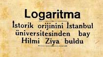 Logaritma İstorik orijinini İstanbul üniversitesinden bay Hilmi Ziya buldu