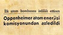 İlk atom bombasını infilak ettiren Oppenheimer atom enerjisi komisyonundan azledildi