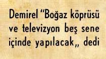 """Demirel """"Boğaz Köprüsü ve televizyon beş sene içinde yapılacak"""" dedi"""