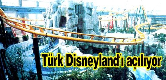 Türk Disneyland'i açılıyor