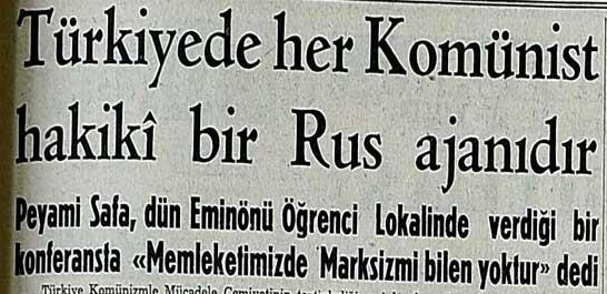 Türkiyede her Komünist hakiki bir Rus ajanıdır