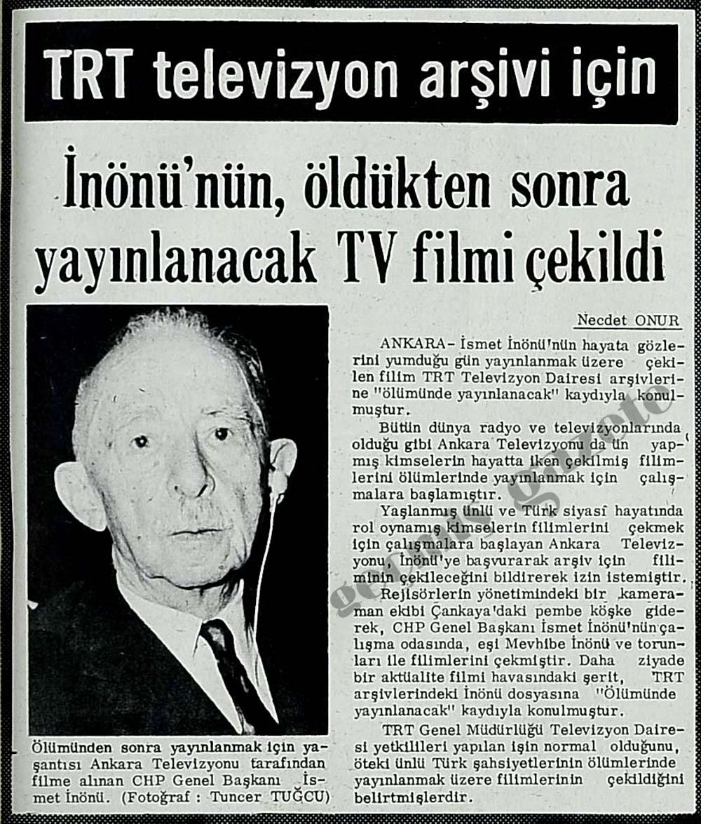 TRT televizyonu arşivi için İnönü'nün, öldükten sonra yayınlanacak TV filmi çekildi