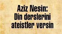 Aziz Nesin: Din derslerini ateistler versin