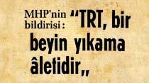 ''TRT, bir beyin yıkama aletidir''