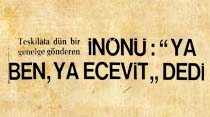 Teşkilata dün bir genelge gönderen İnönü: ''Ya ben, ya Ecevit'' dedi