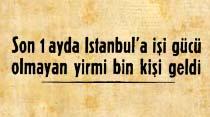 Son 1 ayda İstanbul'a işi gücü olmayan yirmi bin kişi geldi