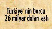 Türkiye'nin borcu 26 milyar doları aştı