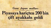 Gene Japon malları: Piyasaya hariçten 200 bin çift ayakkabı geldi
