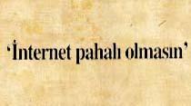 'İnternet pahalı olmasın'