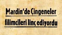 Mardin'de Çingeneler filimcileri linç ediyordu