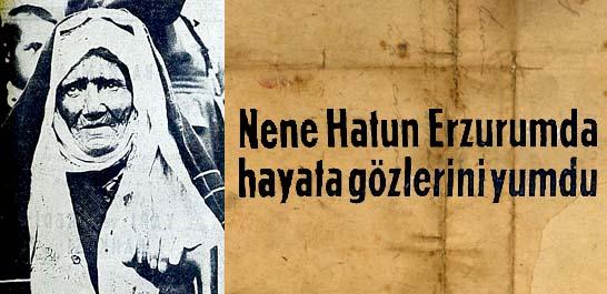 Nene Hatun Erzurumda hayata gözlerini yumdu