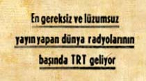 En gereksiz ve lüzumsuz yayın yapan dünya radyolarının başında TRT geliyor