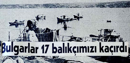 Bulgarlar 17 balıkçımızı kaçırdı