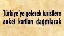 Türkiye'ye gelecek turistlere anket kartları dağıtılacak