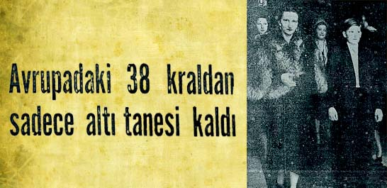 Avrupadaki 38 kraldan sadece altı tanesi kaldı