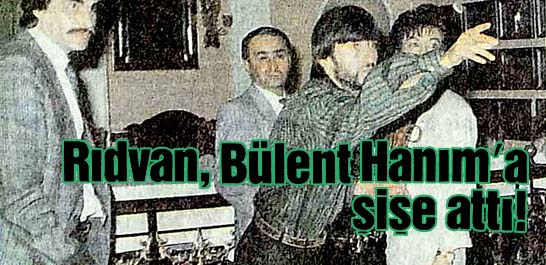 Rıdvan, Bülent Hanım'a şişe attı!