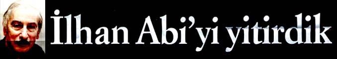 İlhan Abi'yi yitirdik