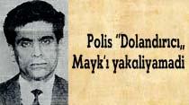 """Polis """"Dolandırıcı"""" Mayk'ı yakaliyamadi"""