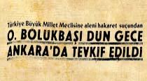 Türkiye Büyük Meclisine aleni hakaret suçundan O. Bölükbaşı tevkif edildi