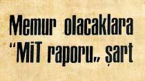 """Memur olacaklara """"MİT raporu"""" şart"""