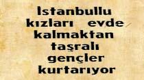 İstanbullu kızları evde kalmaktan taşralı gençler kurtarıyor