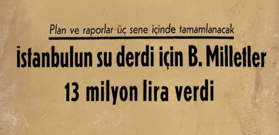 İstanbulun su derdi için B. Milletler 13 milyon lira verdi
