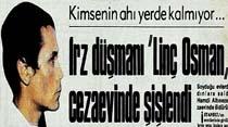 """Irz düşmanı """"Linç Osman"""" cezaevinde şişlendi"""