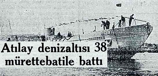 Atılay denizaltısı 38 mürettebatile battı