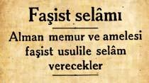 Alman memur ve amelesi faşist usulile selam verecekler