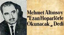 """Mehmet Altınsoy """"Ezan Hoparlörle Okunacak"""" Dedi"""