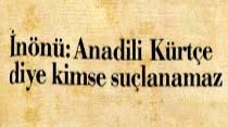 İnönü: Anadili Kürtçe diye kimse suçlanamaz