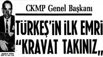 """CKMP Genel Başkanı Türkeş'in ilk emri """"Kravat takınız"""""""