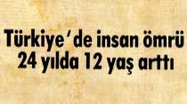 Türkiye'de insan ömrü 24 yılda 12 yaş arttı