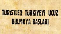 Turistler Türkiyeyi ucuz bulmaya başladı