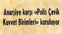 """Anarşiye karşı """"Polis Çevik Kuvvet Birimleri"""" kuruluyor"""