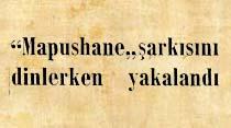 """""""Mapushane"""" şarkısını dinlerken yakalandı"""