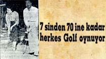 7 sinden 70 ine kadar herkes Golf oynuyor