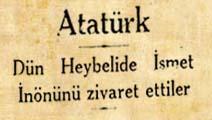Atatürk Dün Heybelide İsmet İnönünü ziyaret ettiler