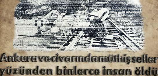 Ankara ve civarında müthiş seller yüzünden binlerce insan öldü
