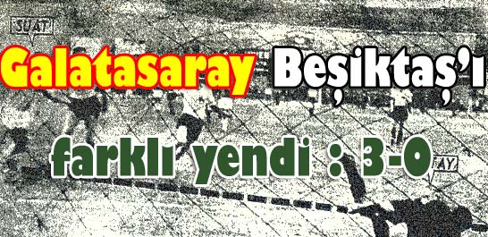 Galatasaray Beşiktaş'ı 3-0 yendi