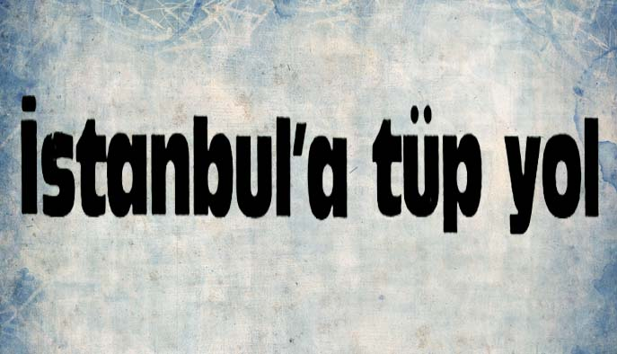 İstanbul'a tüp yol