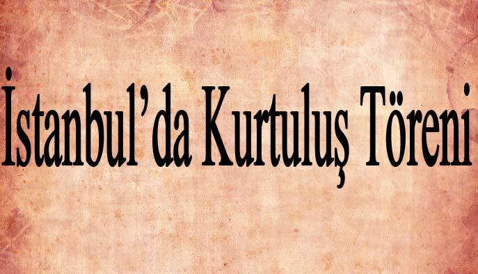 İstanbul'da Kurtuluş Töreni