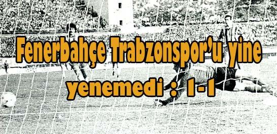 Fenerbahçe Trabzonspor'u yine yenemedi : 1-1
