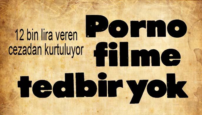 Porno filme tedbir yok