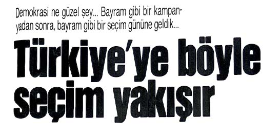 Türkiye'ye böyle seçim yakışır