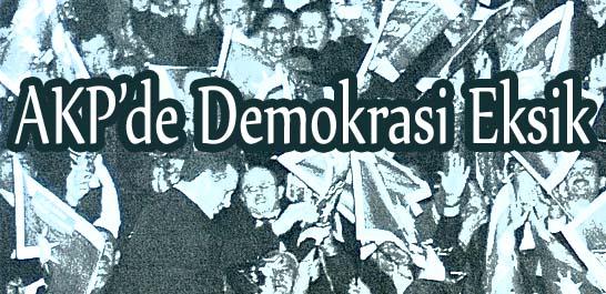 AKP'de demokrasi eksik