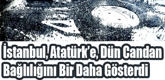 İstanbul, Atatürk'e dün candan bağlılığını bir daha gösterdi
